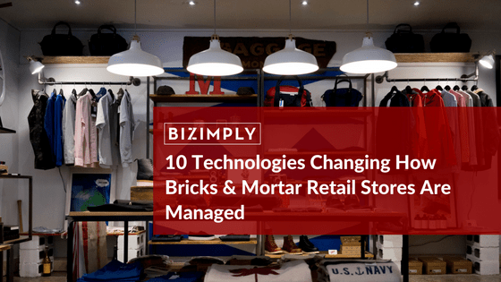 10 Technologies Changing How Bricks & Mortar Retail Stores Are Managed
